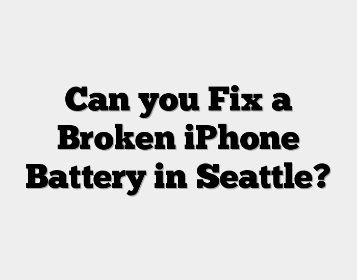 Can you Fix a Broken iPhone Battery in Seattle?