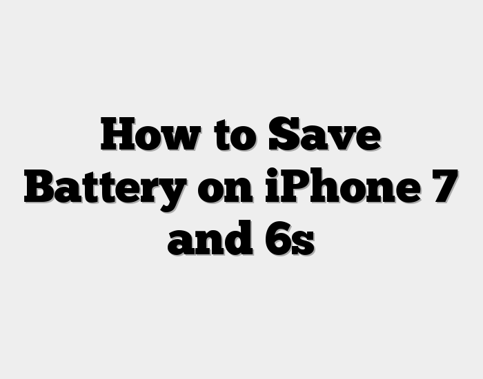 How to Save Battery on iPhone 7 and 6s