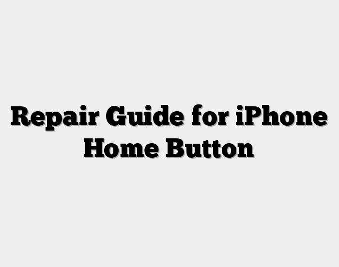 Repair Guide for iPhone Home Button