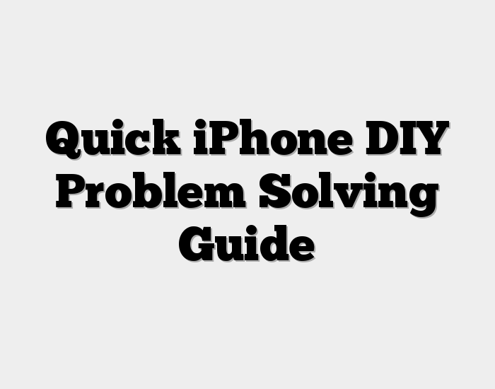 Quick iPhone DIY Problem Solving Guide