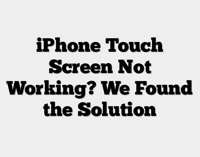 iPhone Touch Screen Not Working? We Found the Solution (VIDEO)