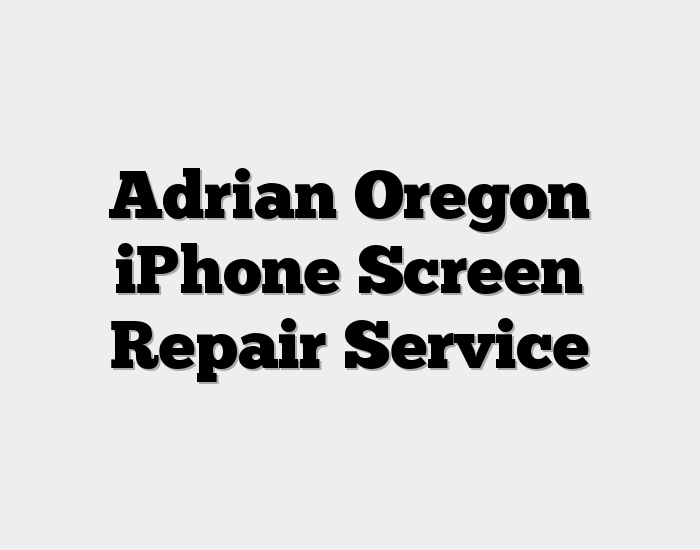 Adrian Oregon iPhone Screen Repair Service