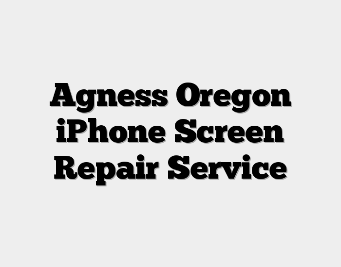Agness Oregon iPhone Screen Repair Service