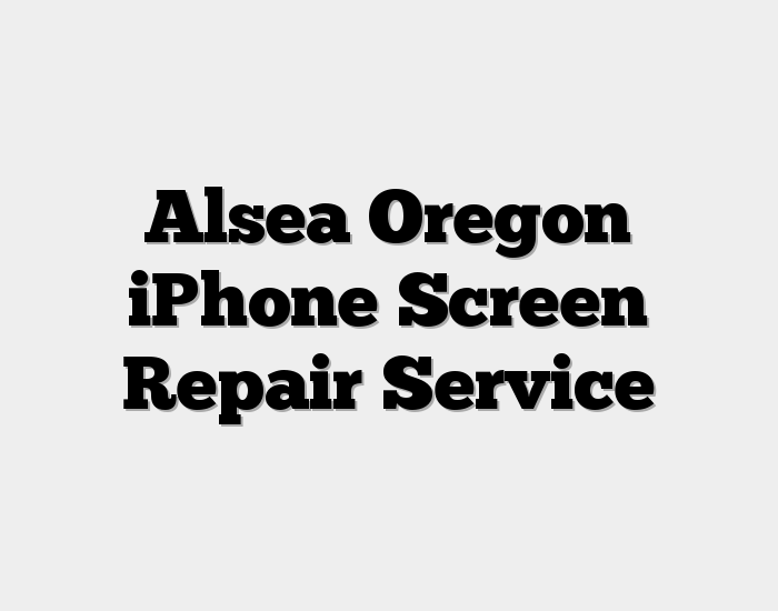 Alsea Oregon iPhone Screen Repair Service