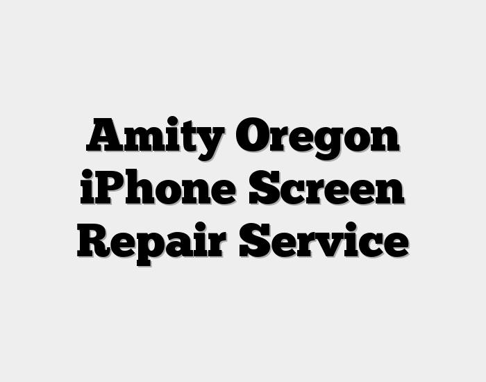 Amity Oregon iPhone Screen Repair Service
