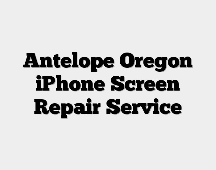 Antelope Oregon iPhone Screen Repair Service