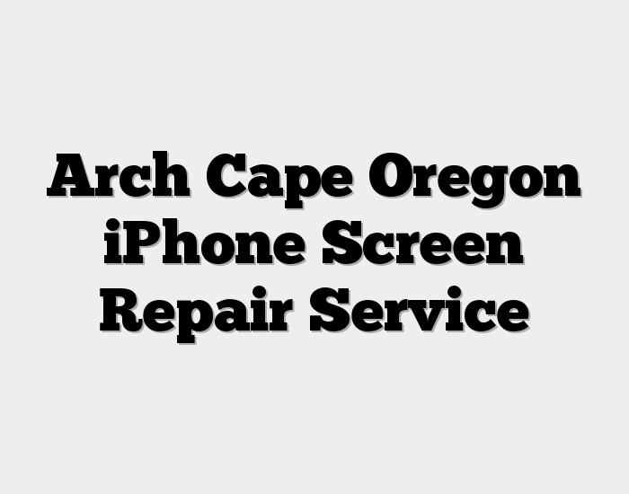 Arch Cape Oregon iPhone Screen Repair Service