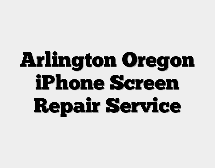 Arlington Oregon iPhone Screen Repair Service