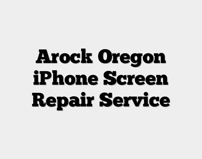 Arock Oregon iPhone Screen Repair Service
