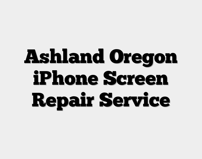 Ashland Oregon iPhone Screen Repair Service
