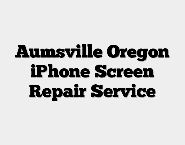 Aumsville Oregon iPhone Screen Repair Service