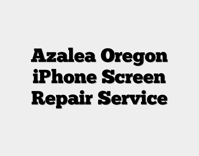 Azalea Oregon iPhone Screen Repair Service