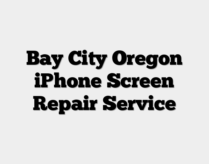 Bay City Oregon iPhone Screen Repair Service