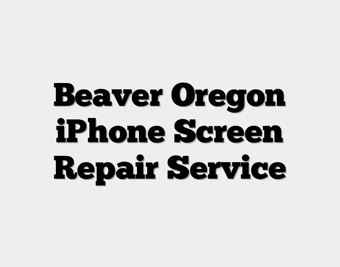 Beaver Oregon iPhone Screen Repair Service