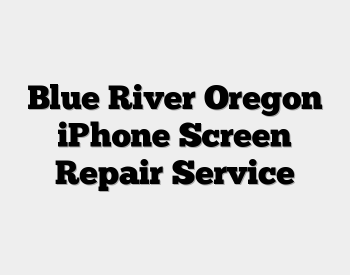 Blue River Oregon iPhone Screen Repair Service