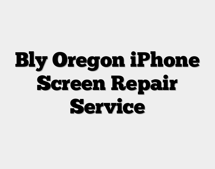 Bly Oregon iPhone Screen Repair Service
