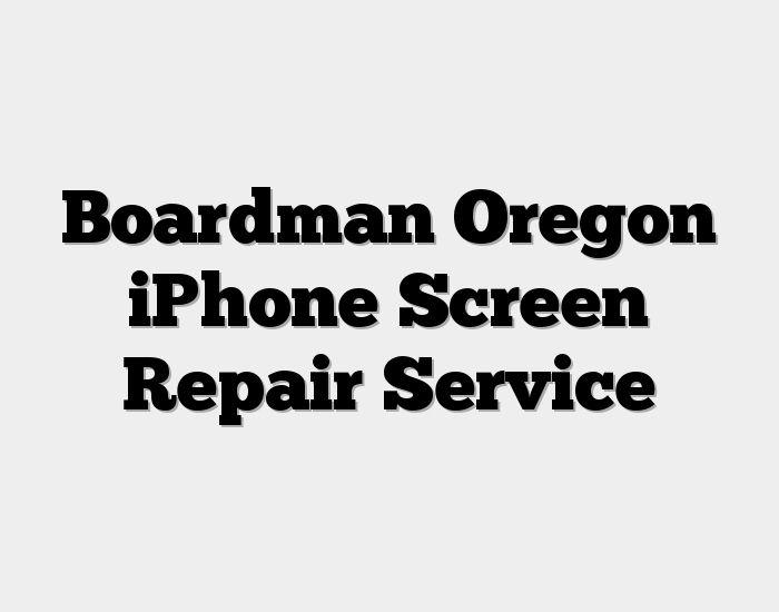 Boardman Oregon iPhone Screen Repair Service