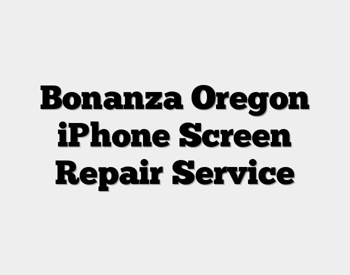 Bonanza Oregon iPhone Screen Repair Service
