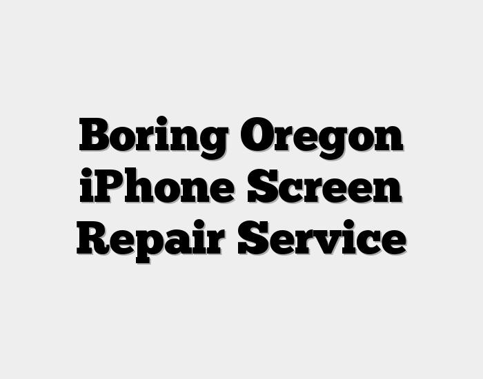 Boring Oregon iPhone Screen Repair Service