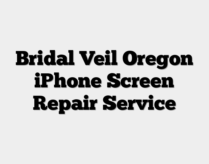 Bridal Veil Oregon iPhone Screen Repair Service