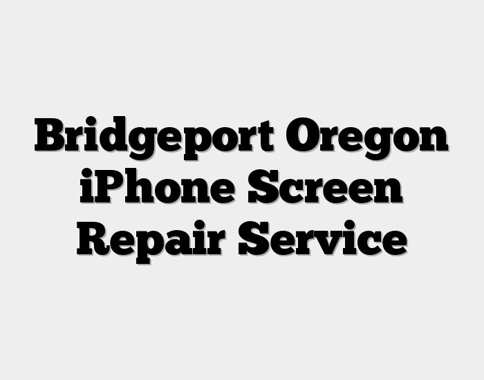 Bridgeport Oregon iPhone Screen Repair Service