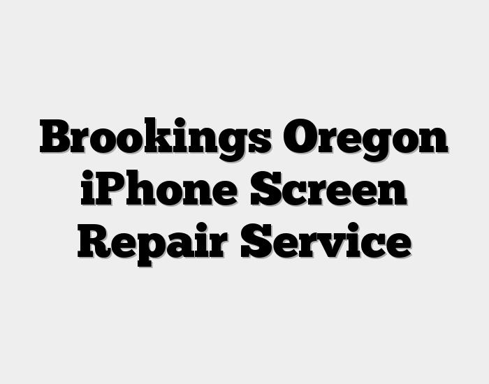 Brookings Oregon iPhone Screen Repair Service