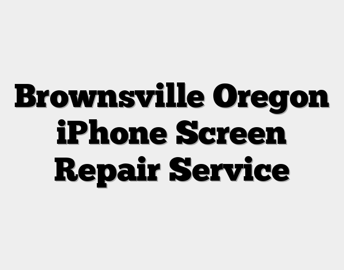 Brownsville Oregon iPhone Screen Repair Service