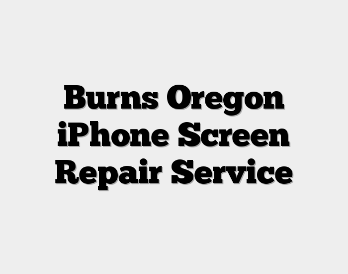Burns OR iPhone Screen Repair Service - Fix Your Cracked Phone