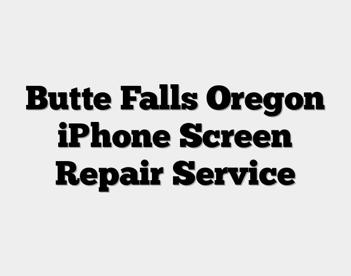 Butte Falls Oregon iPhone Screen Repair Service