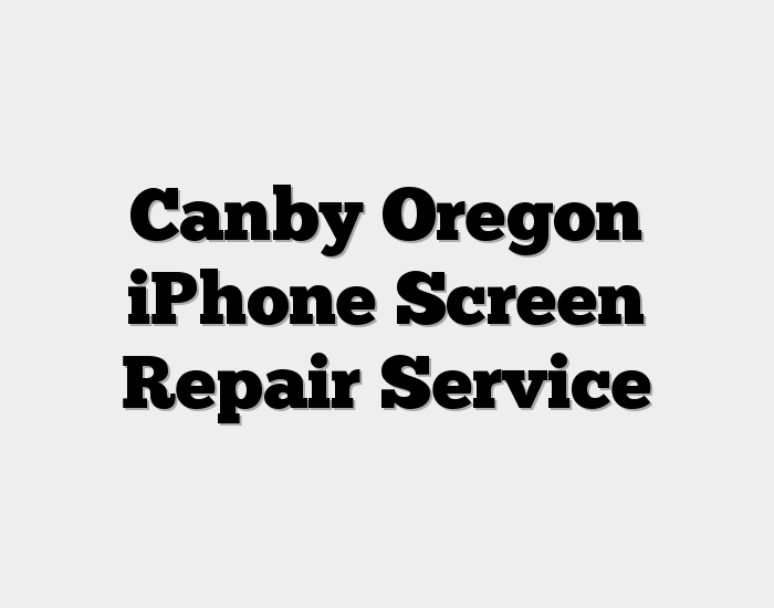 Canby Oregon iPhone Screen Repair Service