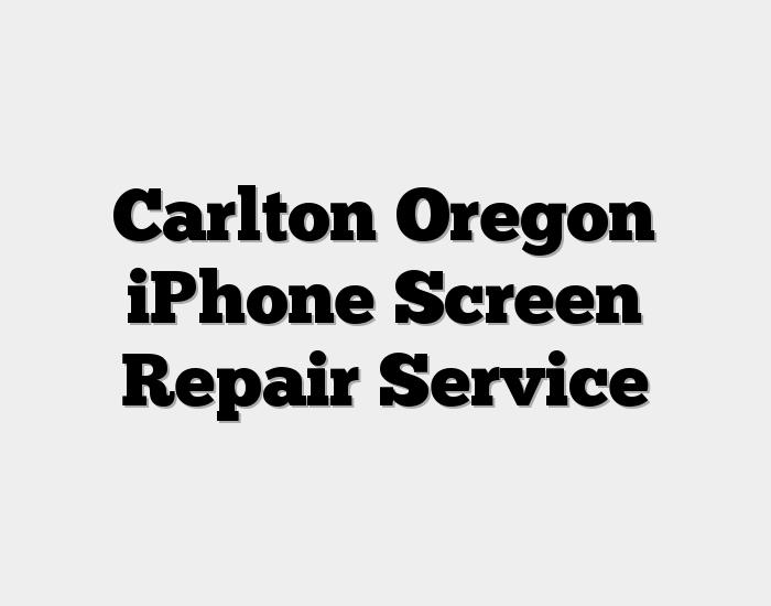 Carlton Oregon iPhone Screen Repair Service