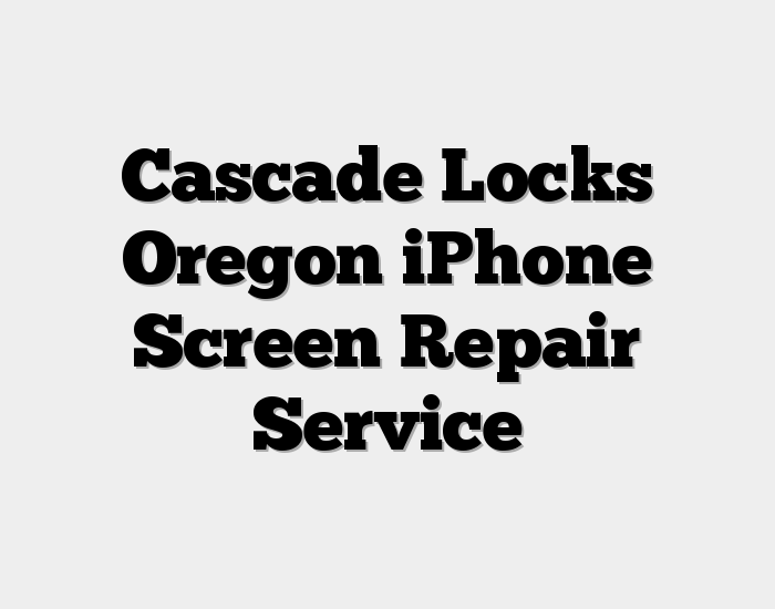 Cascade Locks Oregon iPhone Screen Repair Service