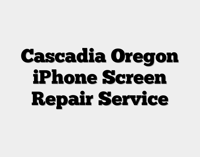 Cascadia Oregon iPhone Screen Repair Service