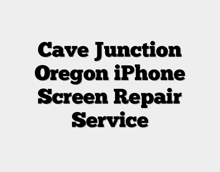 Cave Junction Oregon iPhone Screen Repair Service