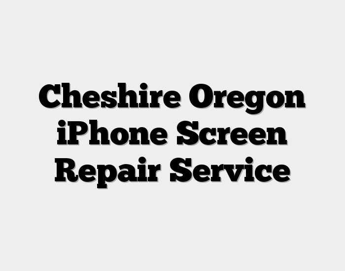Cheshire Oregon iPhone Screen Repair Service