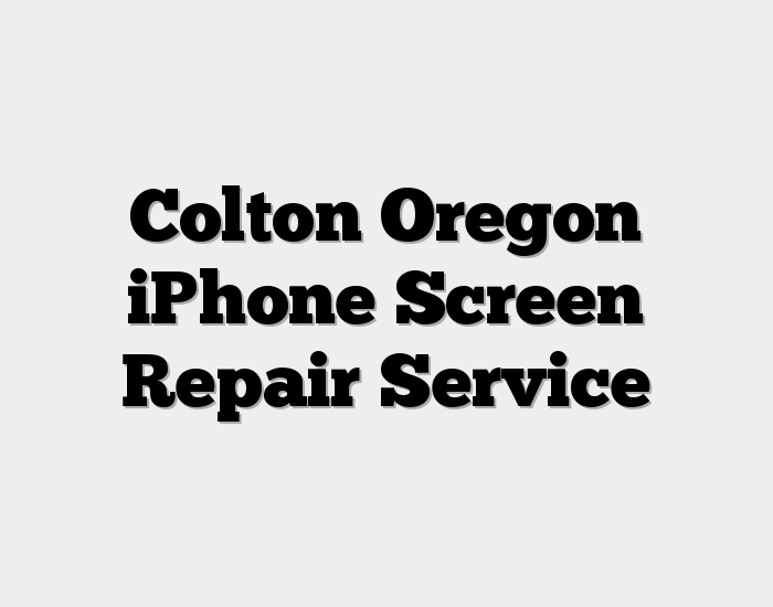 Colton Oregon iPhone Screen Repair Service