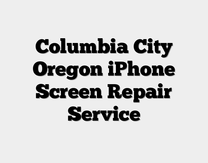 Columbia City Oregon iPhone Screen Repair Service