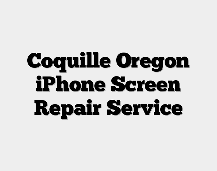 Coquille Oregon iPhone Screen Repair Service