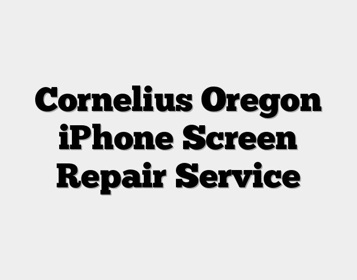 Cornelius Oregon iPhone Screen Repair Service