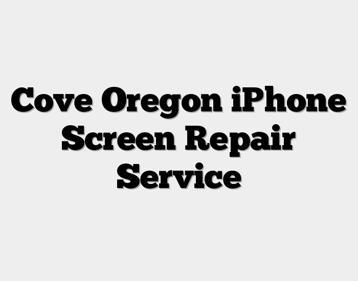 Cove Oregon iPhone Screen Repair Service