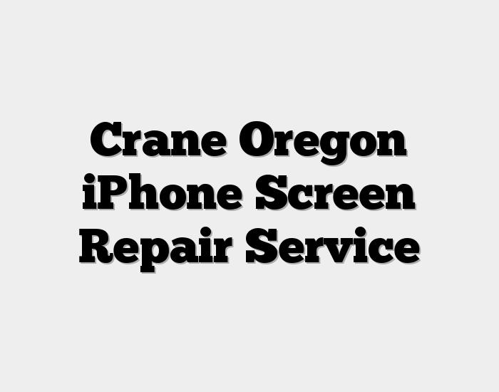 Crane Oregon iPhone Screen Repair Service