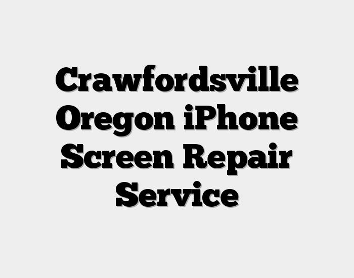 Crawfordsville Oregon iPhone Screen Repair Service
