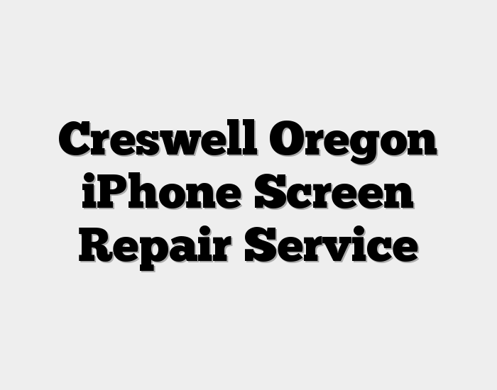 Creswell Oregon iPhone Screen Repair Service