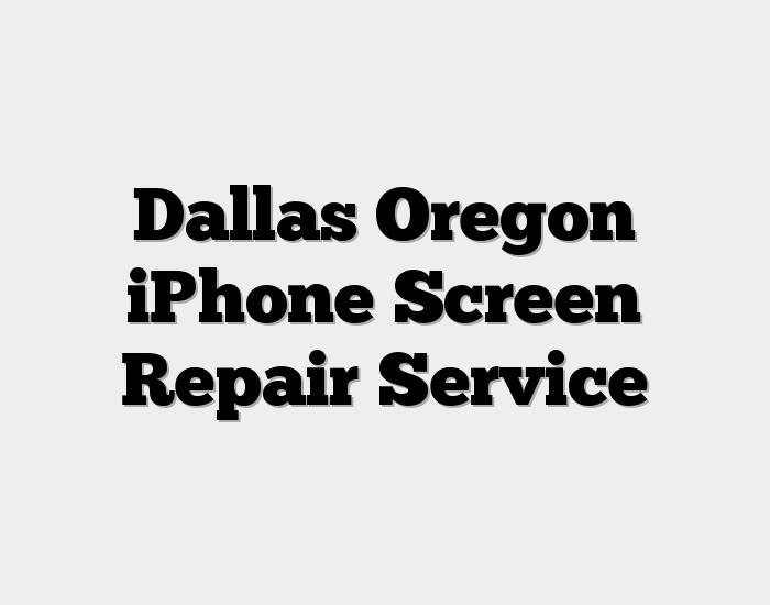 Dallas Oregon iPhone Screen Repair Service