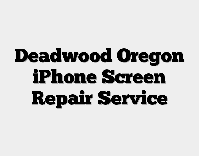 Deadwood Oregon iPhone Screen Repair Service