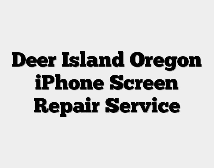 Deer Island Oregon iPhone Screen Repair Service
