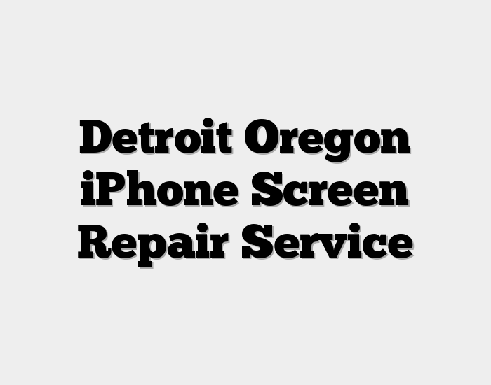 Detroit Oregon iPhone Screen Repair Service