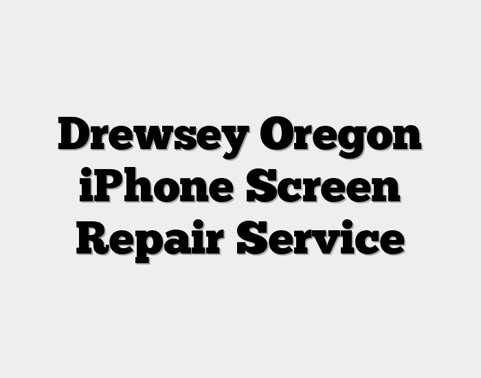 Drewsey Oregon iPhone Screen Repair Service
