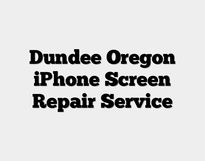 Dundee Oregon iPhone Screen Repair Service