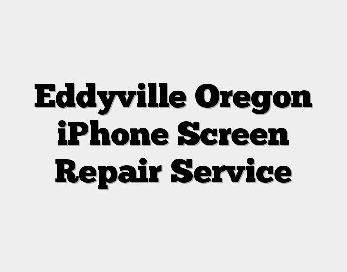 Eddyville Oregon iPhone Screen Repair Service